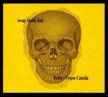 BUDZY & TRUPIA CZASZKA: UWAGI JÓZEFA BAKI (CD)