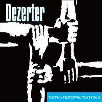 DEZERTER: WSZYSCY PRZECIWKO WSZYSTKIM (CD)