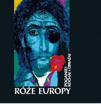 RÓŻE EUROPY: POGANIE! KOCHAJ I OBRAŻAJ (CD)