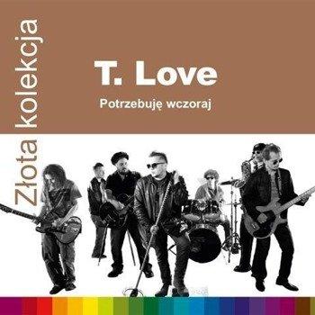 T.LOVE: ZŁOTA KOLEKCJA - POTRZEBUJĘ WCZORAJ (CD)