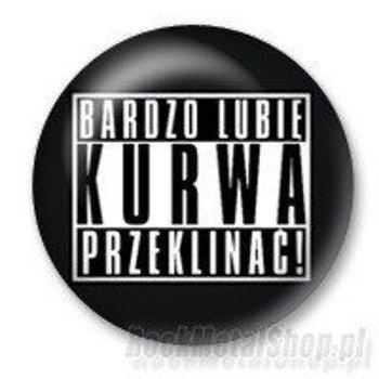 kapsel BARDZO LUBIĘ KURWA PRZEKLINAĆ Ø25mm