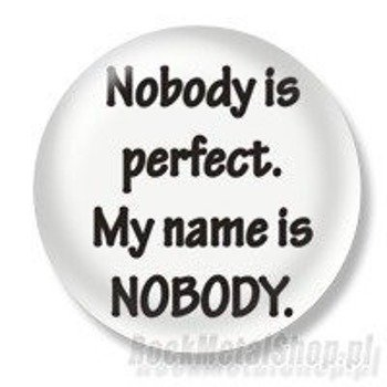 kapsel NOBODY IS PERFECT. MY NAME IS NOBODY Ø25mm