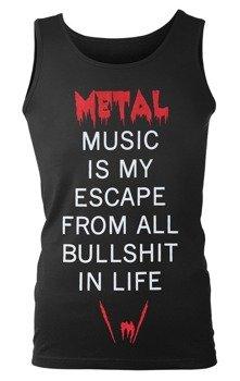 koszulka na ramiączkach METAL MUSIC IS MY ESCAPE FROM ALL BULLSHIT IN LIFE