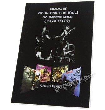 książka BUDGIE - OD IN FOR THE KILL! DO IMPECKABLE (1974-1979) autor: Chris Pike