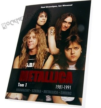 książka METALLICA. TOM I. 1981-1991, autor: Paul Brannigan, Ian Winwood