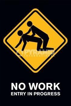 plakat NO WORK, ENTRY IN PROGRESS