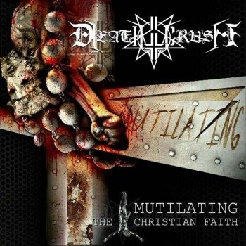 płyta CD: DEATHCRUSH (MEX) - MUTILATING THE CHRISTIAN FAITH