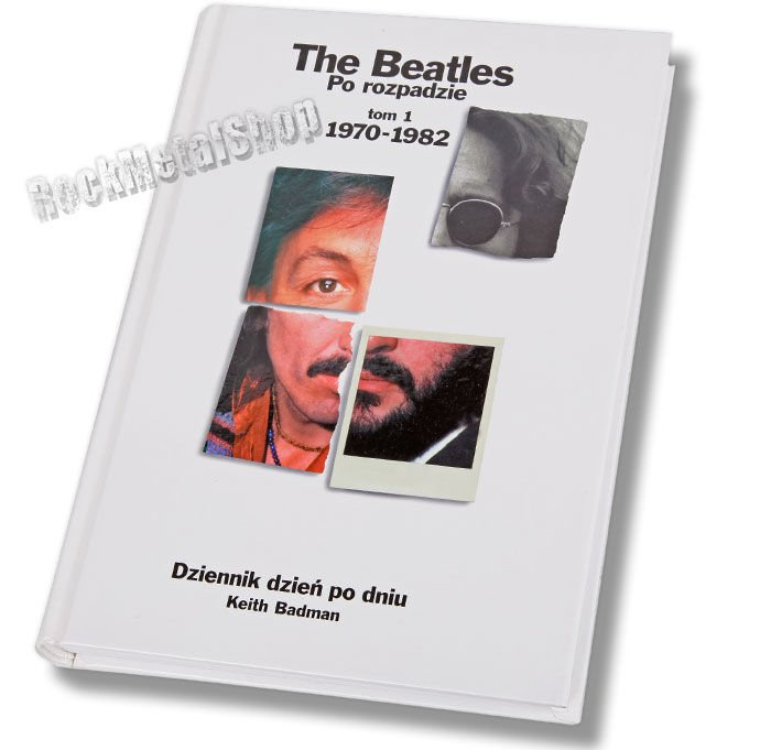 The Beatles Polska: Keith Badman - The Beatles po rozpadzie, tom 1: 1970-1982